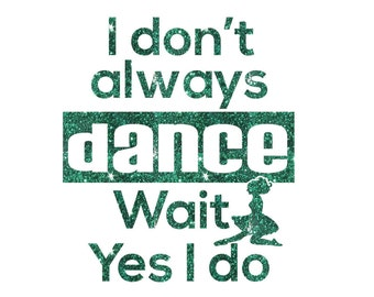 I Don't Always IRISH DANCE