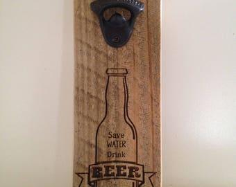 Recycled Pine Bottle opener - Save Water Drink Beer