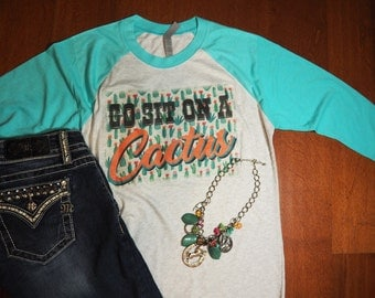 SPECIAL SALE*Go Sit On A Cactus Country Shirt, Baseball Raglan T Shirt, Country Boutique Shirt