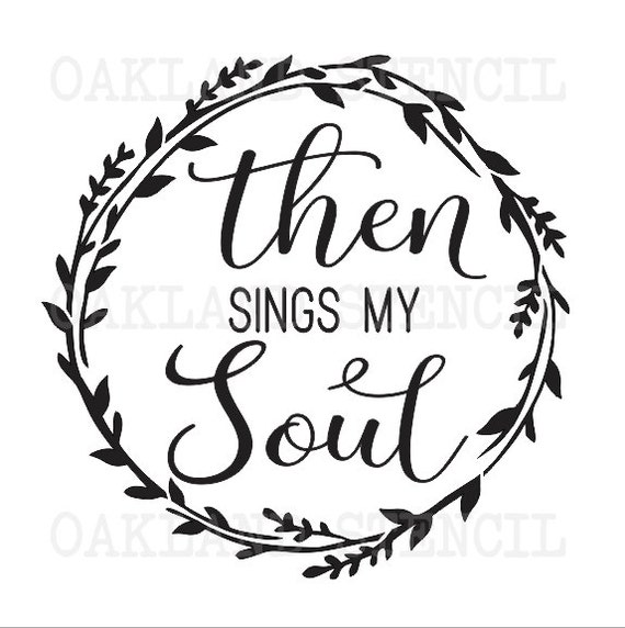 Then Sings My Soul Stencil 12 Quot X12 Quot For Painting Signs