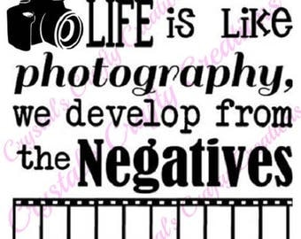 Life Is Like Photography, We Develop From The Negatives SVG