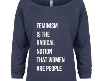Feminism is the Radical Notion Sweatshirt. Feminist Shirt. Feminist Tee. Feminist. Women's Clothing. Women's Tee. Gift for Feminist.