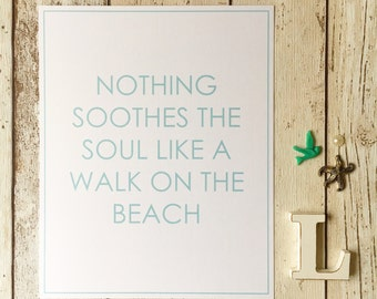 "Nothing Soothes The Soul Like A Walk On The Beach 8x10"" print • coastal typography • beach wall art • beach quote • nautical quote print •"
