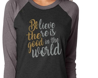 Funny t-shirt - Custom raglan t-shirt - Believe there is good in the world