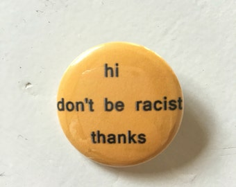hi don't be racist thanks Pinback Button (31mm)
