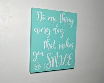 Do one thing every day that makes you smile, hand painted, wood sign, wooden sign, wooden plaque, custom plaque, inspirational plaque, sign