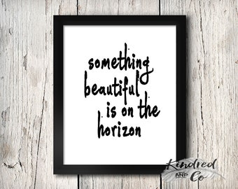 Something Beautiful is on the Horizon - Fine Art Print Wall Decor typography poster Motivational Quote Inspirational Print Wall art
