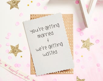 You're getting married and we're getting wasted ..... Funny Wedding Card