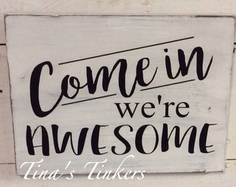 Come in we're awesome. Entryway sign. Funny sign. Welcome. Be our guest. Painted wood sign.