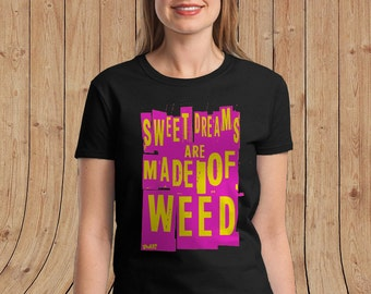 Electric Special Edition Sweet Dreams are made of Weed  Ladies T Shirt - Limited Quantities