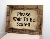 Restaurant Sign. Please Wait to be Seated Sign. Restaurant Decor. Rustic Restaurant Sign. Rustic Signs. 12x16