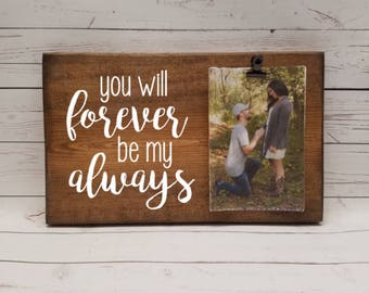 You will Forever be my Always Picture Frame gift! wedding gift, bridal shower, anniversary for boyfriend photo board with clip 7x12