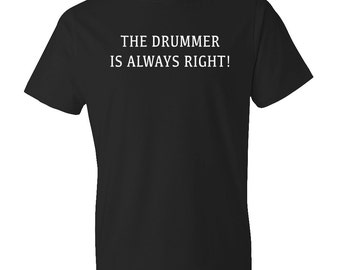Drummer Gift, The Drummer Is Always Right Shirt, Drummer Shirt, Drumming Shirt, Drums Shirt, Musician Gift, Drums Gift, Music Shirt #OS219