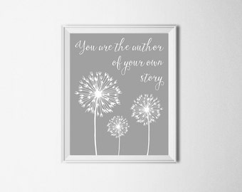You Are The Author Of Your Own Story Quote Print Dandelion Print Gray and White Nursery Decor Dandelion Wall Art Baby Nursery Wall Decor