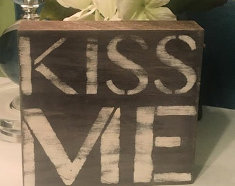 Kiss Me, block sign, shelf sitter, wood block signs, cottage chic!