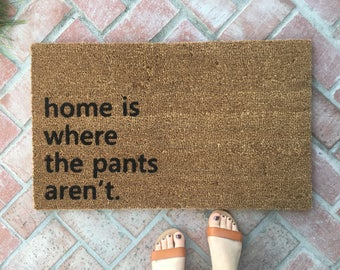 Home is Where the Pants Aren't Doormat / Funny Custom Welcome Mat / Personalized Unique Gift / Housewarming Gifts / Wedding Gifts / Sassy