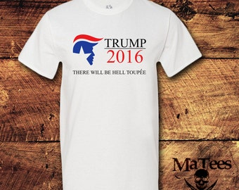 Trump Shirt, Donald Trump Shirt, Trump 2016 Hell Toupee, Trump 2016 Shirt, Donald Trump 2016 Shirt, Republican, T-Shirt, Shirt, Tee