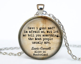 Alice in Wonderland jewelry quote Alice in Wonderland  Quote Alice in Wonderland Necklace Lewis Carroll pendant