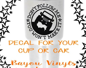 Jeep decal - Don't follow me you won't make it - Jeep lovers - Off road Jeep - Car decals -Decal for yetis -  Jeep accessories - Jeep stuff