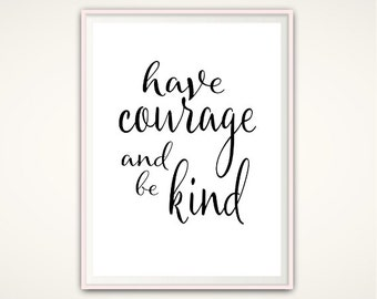 Be Kind Sign - Have Courage and Be Kind Sign, Be Kind Print, Wall Art, Wall Art Quotes, Office Wall Art, PRINTABLE Quotes, 8x10 Print, A4