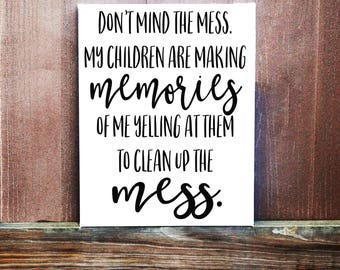 Excuse The Mess Sign - Hand Painted Canvas - Mom Sign - Dad Sign-  My Children Are Making Memories Sign - Home Decor - Funny Sign
