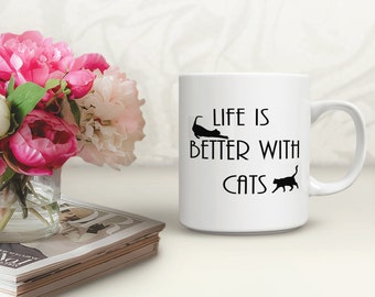 Life Is Better With Cats Coffee Mug Cat Lovers Mug Cat Coffee Mug Mug Cats Cats Life Mug Cats Coffee Mug Cats Coffee Cup Gift for Cat Lovers