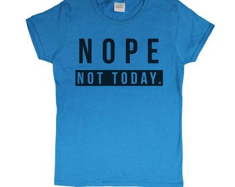 Ladies Nope, Not Today Funny Graphic T-Shirt