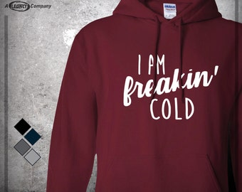 """Gift  """"Freakin' Cold"""", for Mom, Grandma, Sister, Daughter, Co-Worker, For the Person Who is Always Cold, Winter Hoody ID67"""