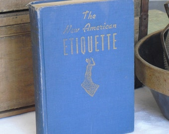 Vintage Book on Etiquette, The New American Etiquette, Lily Haxworth Wallace, 1940s How to Guide, Home, Work, Social Interactions