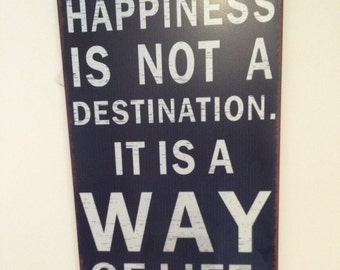 Happiness is not a destination. Its a way of life metal distressed wall sign/plaque