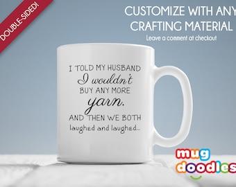 I Wouldn't Buy Any More Yarn Coffee Mug, Mug for Her, Crafters Mug, Crafters Coffee Mug, Knitting Mug, Knitting Coffee Mug, MD435