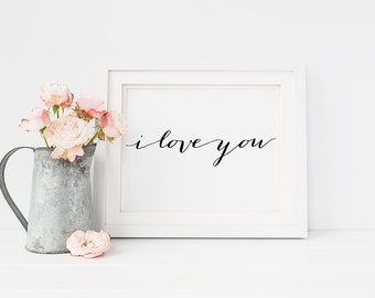 Valentine's Day PRINTABLE Art I Love You Print 5x7 8x10 Calligraphy Boudoir Sign, Wedding Table, Inspirational Quote Art Digital Download