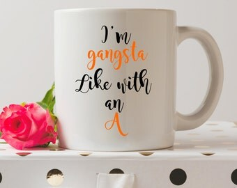 I'm Gangsta Like With An A Orange Is The New Black Mug | TV Inspired Mugs | OITNB | Coffee Mug | Funny Quote | Gifts For Tv Fans | Netflix |