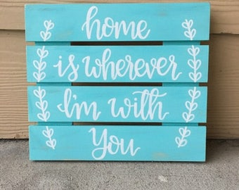 Home Is Wherever I'm With You Wood Sign | Rustic Decor | Custom Sign | Home Decor | Home Sign | Family Sign | Wall Decor | Hand Painted