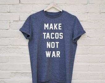 Make Tacos Not War T Shirt
