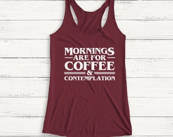 Mornings are for Coffee & Contemplation - Stranger Things - Eleven - Coffee - Mornings - Funny - Humor - Television - Women's Tank top