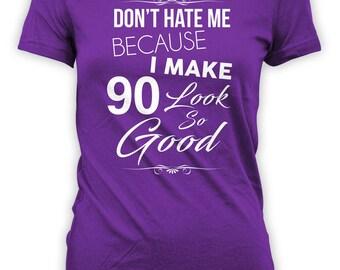 Personalized T Shirt 90th Birthday Gift Bday TShirt Custom Age B Day Present Don't Hate Me Because I Make 90 Look So Good Ladies Tee - BG321