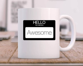 Hello My Name is Awesome | Awesome coffee mug | Funny coffee mug | Morning humor | Office humor | Custom coffee mug | Coffee mug