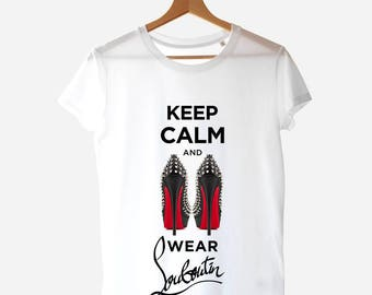 Keep calm and wear Louboutin, Graphic t-shirt, Louboutin Graphic Shirt, Louboutin Parody Shirt, Louboutin T-Shirt