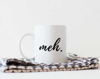Meh Coffee Mug | Meh Mug | Meh Mug for Women | Over It | Funny Gift | Funny Coffee Mug | Cute Office Decor | Funny Mugs |
