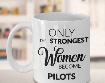 Female Pilot Gifts - Only the Strongest Women Become Pilots Coffee Mug Gift
