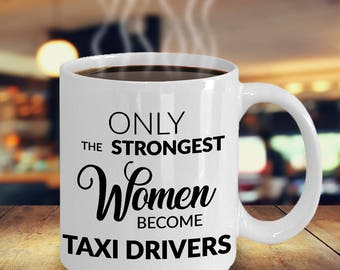 Female Taxi Driver Mug - Woman Taxi Driver Gift - Only the Strongest Women Become Taxi Drivers Coffee Mug