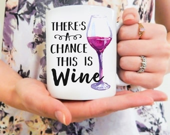 There's a Chance this is Wine | Wine Mug, Wine Coffee Mug, Funny Wine Mug, Wine Lovers, Wine Glass, Wine Gift, Wine Mom, Wine Mugs