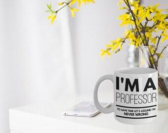 Professor Mug - Funny Professor Coffee Mug - Professor Gifts - I'm A Professor To Save Time Let's Assume I'm Never Wrong