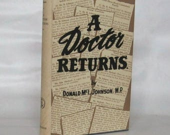 A Doctor Returns.Donald McI Johnson. Signed 1st. Edition