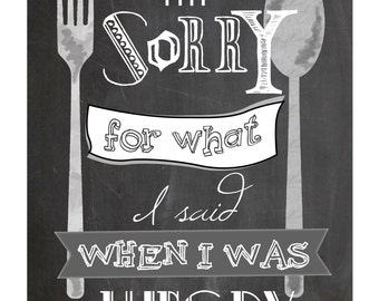I'm Sorry For What I Said When I Was Hungry Print