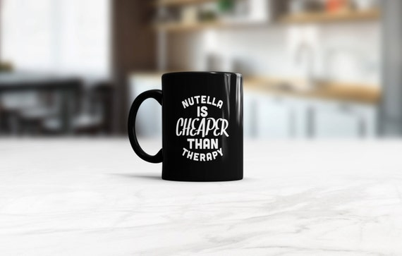 Nutella is cheaper than therapy Mug