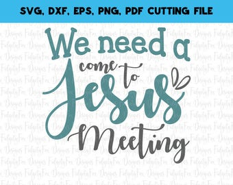 Come to Jesus meeting  SVG, DXF, EPS, png Files for Cutting Machines Cameo or Cricut - southern phrase svg Grandparents svg Southern svg