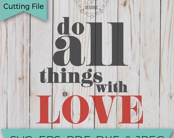 Do all things with Love - SVG - SVG File - Svg Cutting Files - Svg Cut Files - Cut File - Valentine SVG - Cutting Machine File - Love Svg