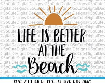 Life is Better at the Beach SVG File, beach svg, summer vacation svg,  nautical svg, cruise svg, Cricut, Silhouette, Cut File, DXF, eps